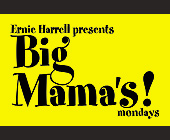 Ernie Harrell Presents Big Mama's - tagged with mondays