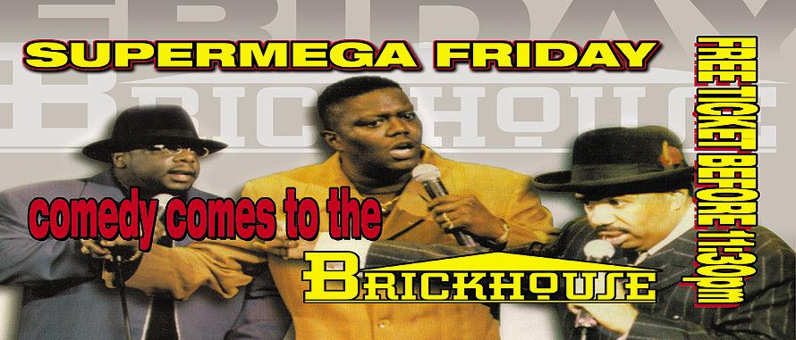 Super Mega Friday Comedy at Brickhouse