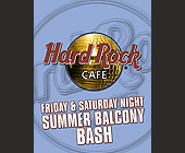 Summer Balcony Bash at Hard Rock Cafe - tagged with drink specials all night long