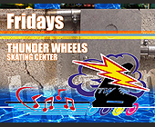 Fridays at Thunder Wheels Skating Center - Thunder Wheels Graphic Designs