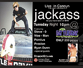 Jackass Cast Members Live in Cancun at Fat Tuesday - tagged with cancun
