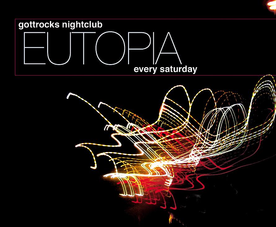Eutopia Gottrocks Nightclub Every Saturday