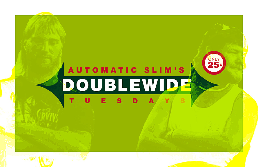 Automatic Slim's Doublewide Tuesdays