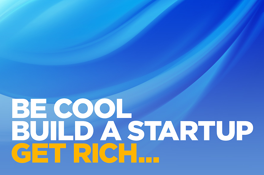 Be Cool Build a Startup Get Rich