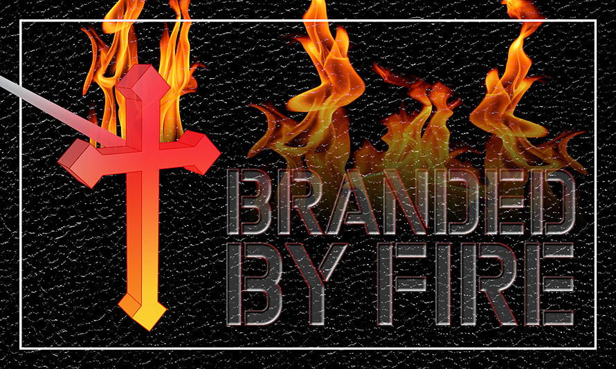 Branded by Fire Breaking Out